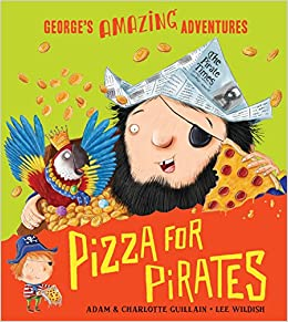 pizza for pirates george s amazing adventures adam guillain