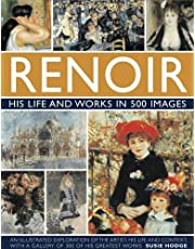 Renoir: His Life and Works in 500 Images: An illustrated exlporation of the artist, his life and context, with a gallery of 300 of his greatest works