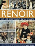 Renoir: His Life and Works in 500 Ima...