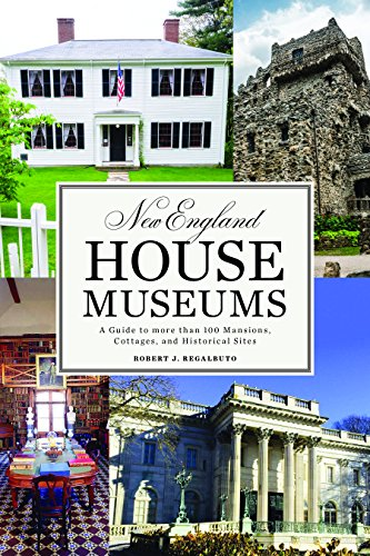 New England House Museums: A Guide to More than 100 Mansions, Cottages, and Historical - Museums More And