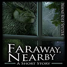 Faraway, Nearby Audiobook by Wayne Kyle Spitzer Narrated by Jennifer Swanepoel
