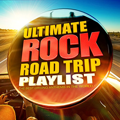 The Ultimate Rock Road Trip Playlist - All the Best Ever Driving Rock - Trip Playlist Road