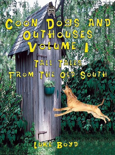 Coon Dogs and Outhouses Volume 1: Tall Tales From The Old South (Dog Outhouse)
