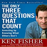 The Only Three Questions That Count: Investing by Knowing What Others Don't | Kenneth L. Fisher,Jennifer Chou,Lara Hoffmans