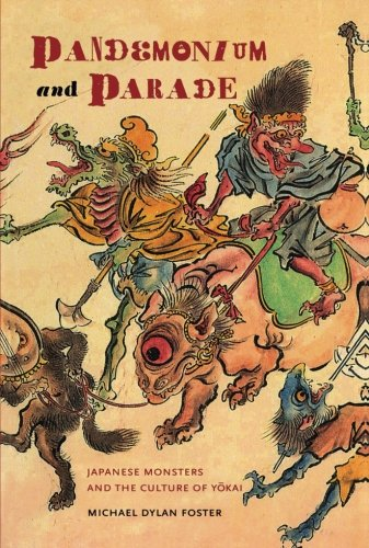 Pandemonium and Parade: Japanese Monsters and the Culture of Yokai [Michæl Dylan Foster] (Tapa Blanda)