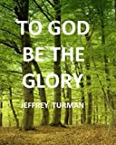 To God Be the Glory, Jeffrey Turman, 1475129041