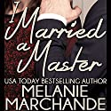 I Married a Master Audiobook by Melanie Marchande Narrated by Elena Wolfe