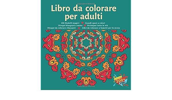 Disegni Persone Da Colorare.Libro Da Colorare Per Adulti 200 Modelli Magici Grandi Spazi A