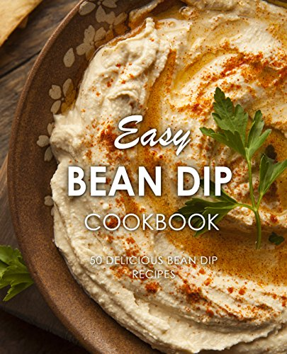 Easy Bean Dip Cookbook: 50 Delicious Bean Dip Recipes (2nd Edition) by BookSumo Press