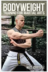 Bodyweight Training for Martial Arts: Traditional Calisthenics Techniques for the Modern Martial Artist Kindle Edition