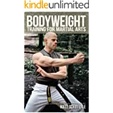 Bodyweight Training for Martial Arts: Traditional Calisthenics Techniques for the Modern Martial Artist