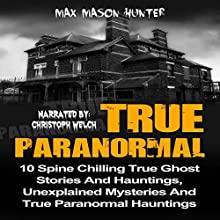 True Paranormal: 10 Spine Chilling True Ghost Stories and Hauntings, Unexplained Mysteries and True Paranormal Hauntings | Livre audio Auteur(s) : Max Mason Hunter Narrateur(s) : Christoph Welch