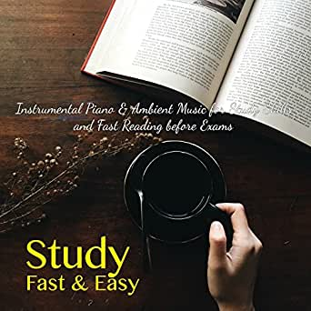 Study Fast & Easy - Instrumental Piano & Ambient Music for