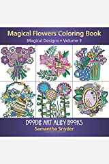 Magical Flowers Coloring Book: Magical Designs (Doodle Art Alley Books) (Volume 3) Paperback