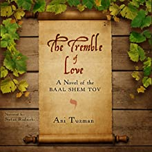 The Tremble of Love: A Novel of the Baal Shem Tov Audiobook by Ani Tuzman Narrated by Stefan Rudnicki