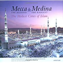 Ali K. Nomachi: Mecca the Blessed, Medina the Radiant: The Holiest Cities of Islam