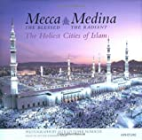 Mecca, The Blessed, Medina, The Radiant: The Holiest Cities of Islam
