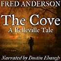 The Cove: Belleville Tales Audiobook by Fred Anderson Narrated by Dustin R Ebaugh