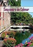 Souvenirs De Colmar 2018: Decouvrez La Ville Pittoresque De Colmar Au c/Ur De L'alsace (Calvendo Places) (French Edition)
