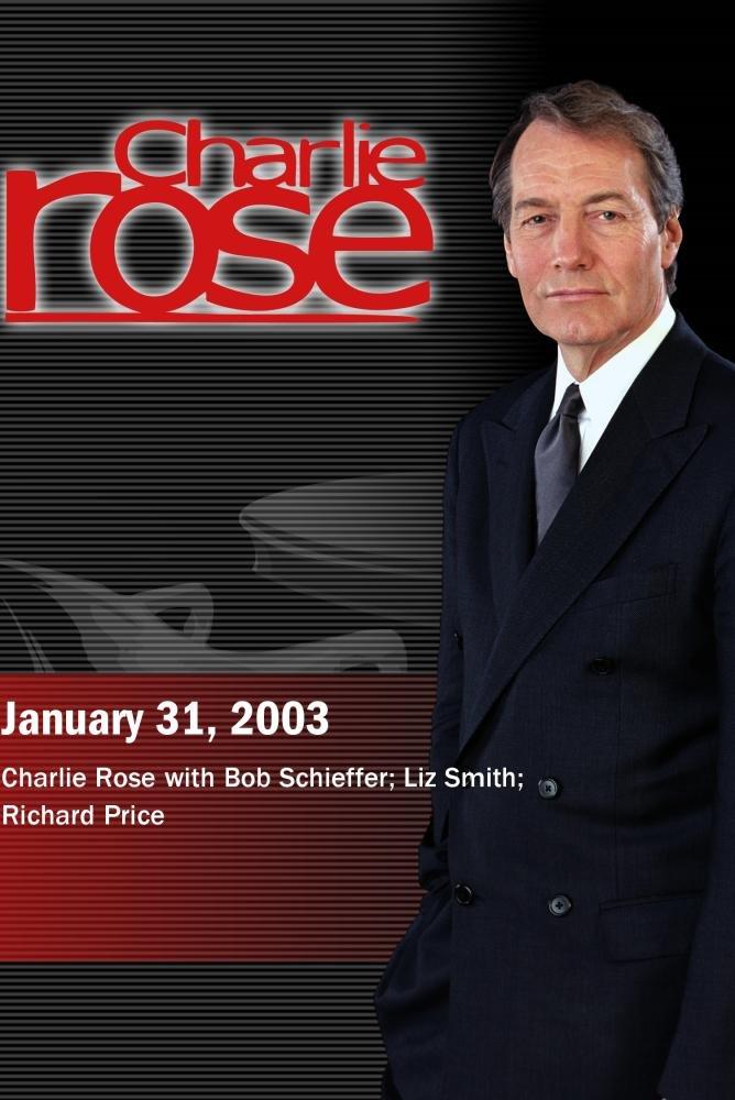 Charlie Rose with Bob Schieffer; Liz Smith; Richard Price (January 31, 2003)
