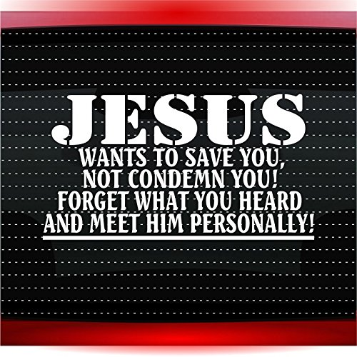 (Jesus Wants To Save You Not Condemn You! Christian Car Sticker Truck Window Vinyl Decal COLOR: WHITE)