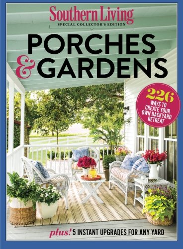 SOUTHERN LIVING Porches & Gardens: 226 Ways to Create Your Own Backyard Retreat - Southern Gardens