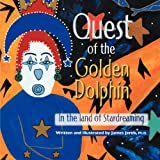 Quest of the Golden Dolphin in the Land of Stardreaming, James Jereb, 1452545235