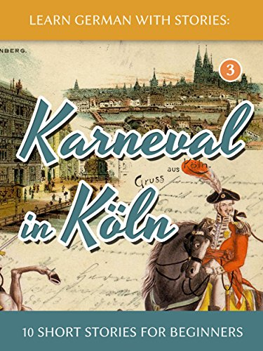 Learn German with Stories: Karneval in Köln ? 10 Short Stories for Beginners (Dino lernt Deutsch 3) (German Edition)