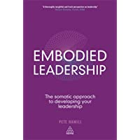 Embodied Leadership: The Somatic Approach to Developing Your Leadership