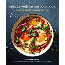 The Simply Vegetarian Cookbook: Fuss-Free Recipes Everyone Will Love