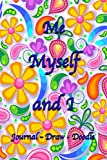 Me Myself and I: Journal - Draw - Doodle