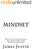 Mindset: How To Transform Your Life From Ordinary To Extraordinary