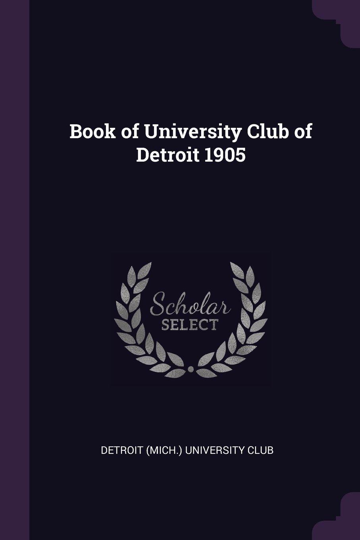 Download Book of University Club of Detroit 1905 pdf epub