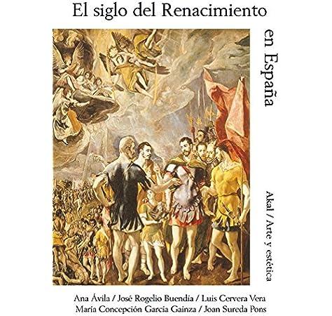 El siglo del Renacimiento en España: 44 Arte y estética: Amazon.es: Avila, Ana, [et Al.]: Libros