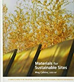 Materials for Sustainable Sites: A Complete Guide to the Evaluation, Selection, and Use of