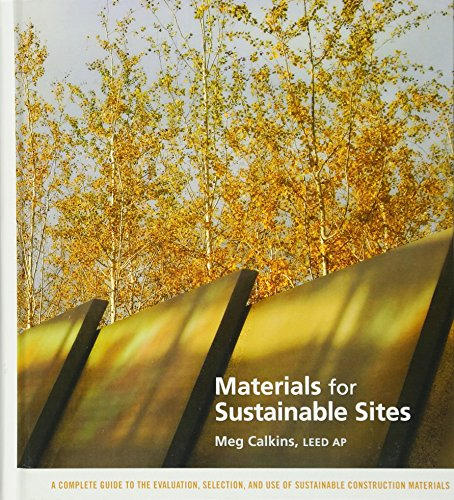 Materials for Sustainable Sites: A Complete Guide to the Evaluation, Selection, and Use of Sustainable Construction ()