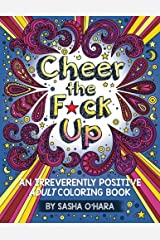 Cheer the F*ck Up: An Irreverently Positive Adult Coloring Book (Irreverent Book Series) (Volume 3) Paperback