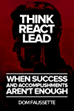 Think React Lead: When Success and Accomplishments Aren't Enough