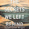 Secrets We Left Behind: A Novel Audiobook by Susan Elliot Wright Narrated by Ellen Archer