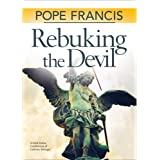 Pope Francis: Rebuking the Devil