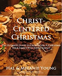 Christ-Centered Christmas: The Ultimate Guide to Celebrating a Christmas Your Family Will Never Forget