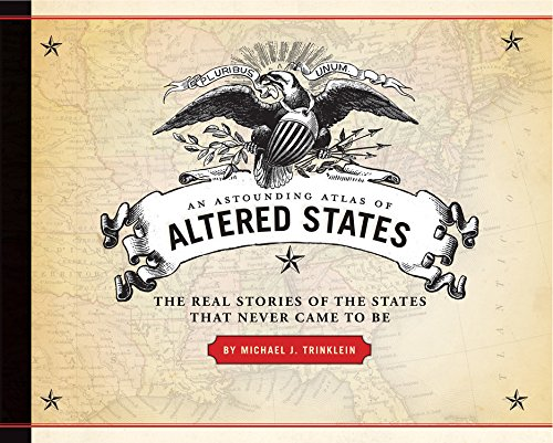An Astounding Atlas of Altered States: The Real Stories of States That Never Came to Be