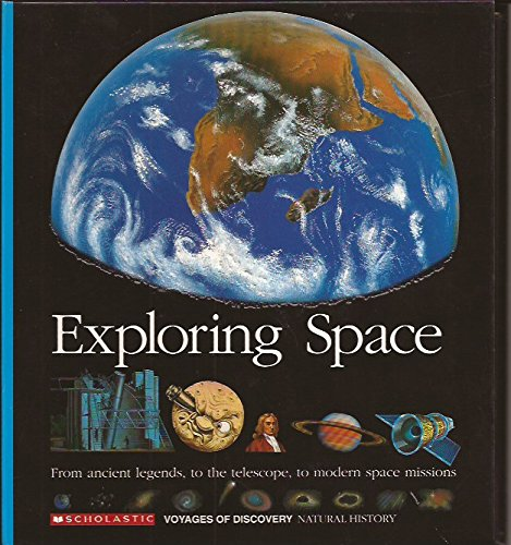 Exploring Space: From Ancient Legends to the Telescope to Modern Space Missions (Scholastic Voyages of Discovery : Natur