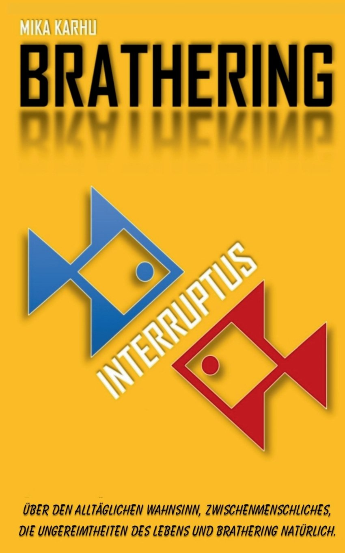 Brathering interruptus: Über den alltäglichen Wahnsinn, zwischenmenschliches, die Ungereimtheiten des Lebens und Brathering natürlich.