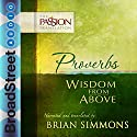 Proverbs: Wisdom from Above (The Passion Translation) Audiobook by Brian Simmons Narrated by Brian Simmons