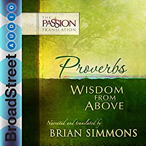 Proverbs: Wisdom from Above (The Passion Translation) Hörbuch