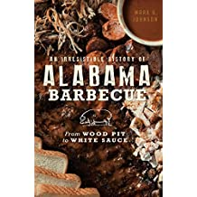 An Irresistible History of Alabama Barbecue: From Wood Pit to White Sauce (American Palate)