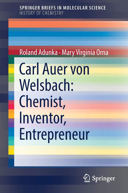 Read Online Carl Auer von Welsbach: Chemist, Inventor, Entrepreneur (SpringerBriefs in Molecular Science) PDF