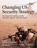 "Changing US Security Strategy : The Search for Stability and the ""Non-War"" against ""Non-Terrorism"", Cordesman, Anthony H., 1442225335"