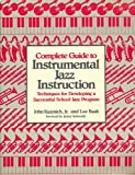 Complete Guide to Instrumental Jazz Instruction, John Kuzmich and Lee Bash, 0131605658